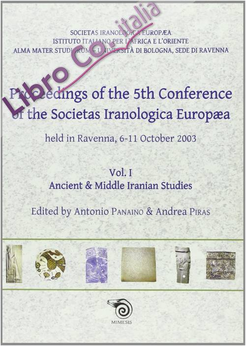 Proceedings of the 5th Conference of the Societas Iranologica Europea (Ravenna, 6-11 ottobre 2003). Vol. 1: Ancient & Middie Iranian Studies