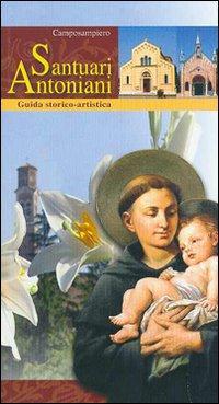 I santuari antoniani di Camposampiero. Guida storico-artistica