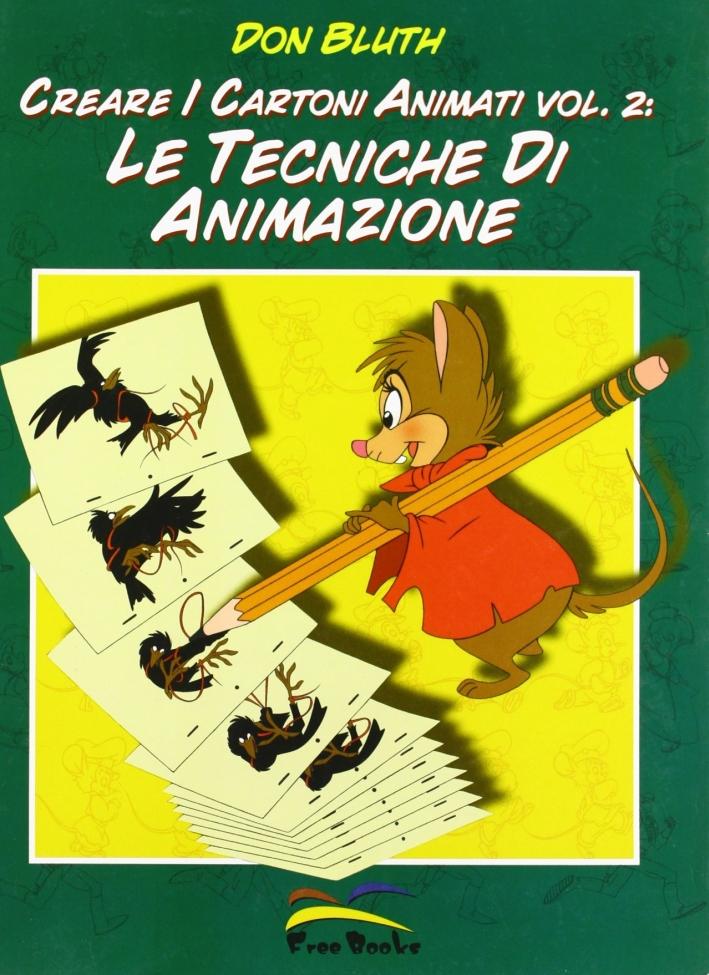 Creare i cartoni animati. Vol. 2: Le tecniche di animazione