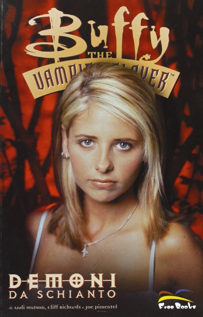 Buffy. The Vampire Slayer. Demoni Da Schianto