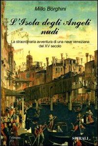 L'isola degli angeli nudi. La straordinaria avventura di una nave veneziana del XV secolo.