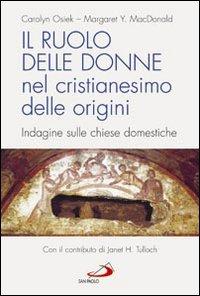 Il ruolo delle donne nel cristianesimo delle origini. Indagine sulle chiese domestiche.
