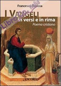 I Vangeli in versi e in rima. Poema cristiano.