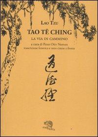 Tao Te Ching. La via in cammino. Trascrizione fonetica e testo cinese a fronte.