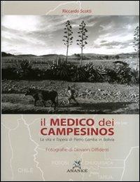 Il medico dei campesinos. La vita e l'opera di Pietro Gamba in Bolivia.