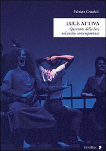 Luce attiva. Questioni della luce nel teatro contemporaneo.