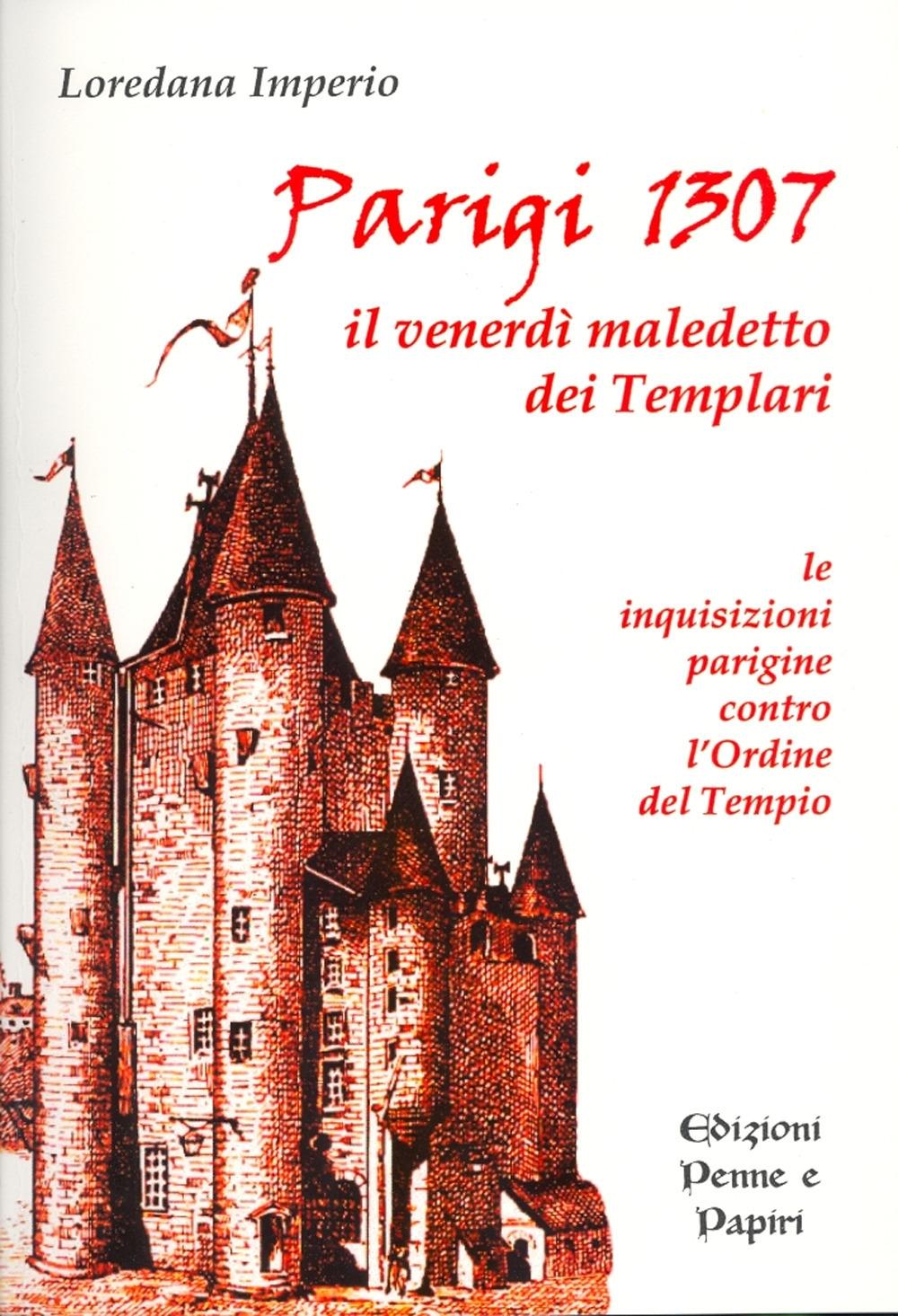 Parigi 1307. Il Venerdì Maledetto dei Templari. Le Inquisizioni Parigine Contro l'Ordine del Tempio.