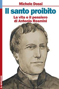 Il Santo proibito. La vita e il pensiero di Antonio Rosmini. Ediz. illustrata