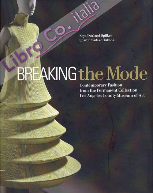 Breaking the Mode. Contemporary Fashion from the Permanent Collection Los Angeles County Museum of Art.