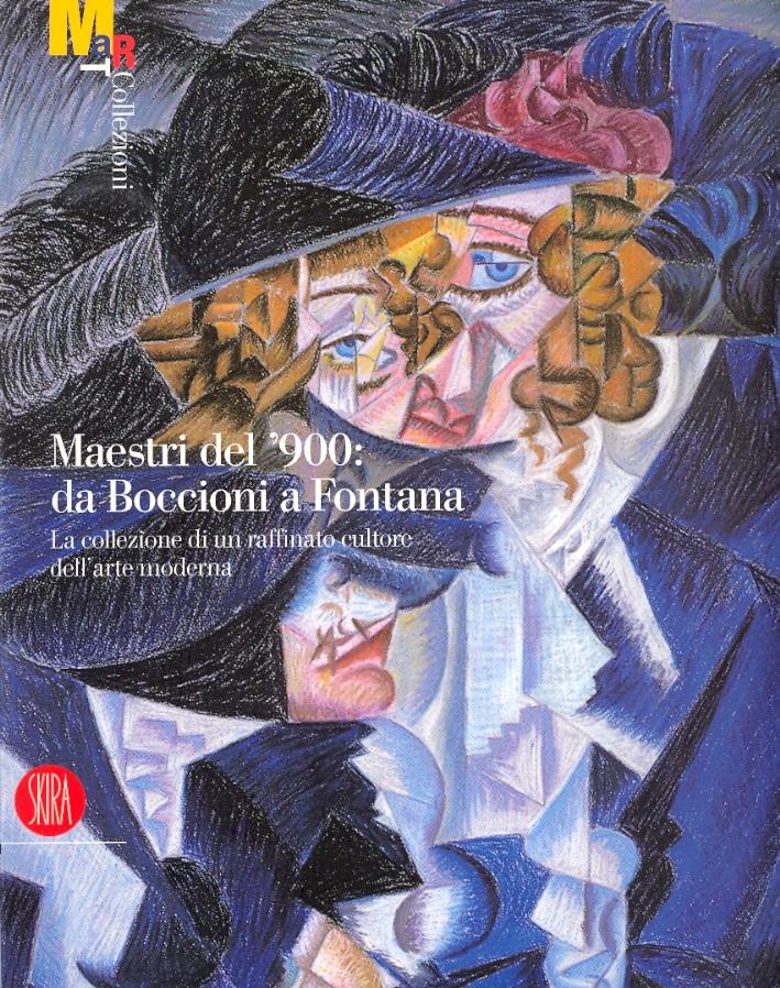 Maestri del '900: da Boccioni a Fontana. La collezione di un raffinato cultore dell'arte moderna.