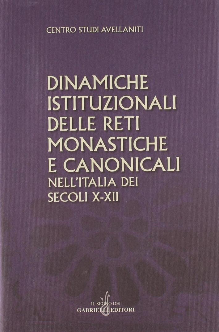 Dinamiche istituzionali delle reti monastiche e canonicali nell'Italia dei secoli X-XII.