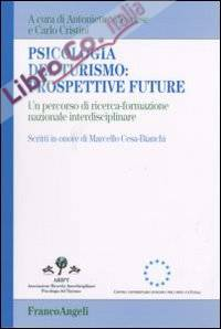 Psicologia del turismo: prospettive future. Un percorso di ricerca-formazione nazionale interdisciplinare. Scritti in onore di Marcello Cesa-Bianchi.