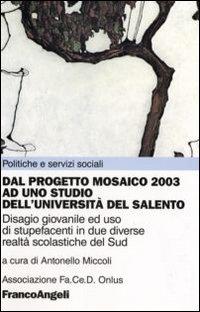 Dal progetto mosaico 2003 ad uno studio dell'università del Salento. Disagio giovanile ed uso di stupefacenti in due diverse realtà scolastiche del Sud.