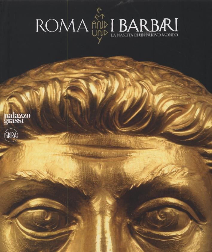 Roma e i Barbari. La Nascita di un Nuovo Mondo. [Edizione Rilegata]