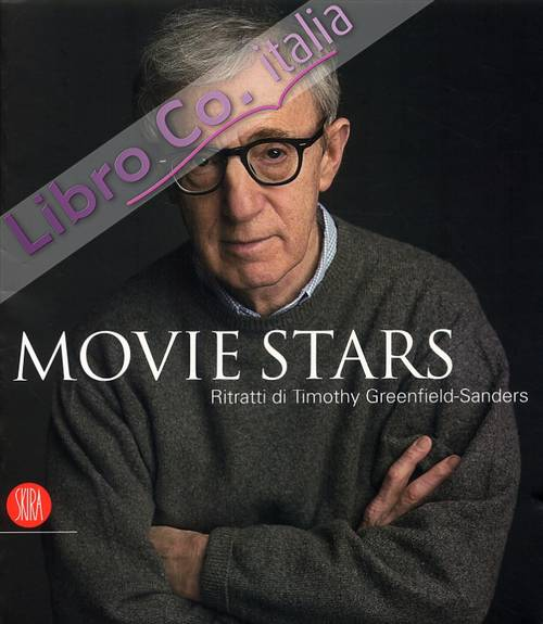Movie Stars. Ritratti di Timothy Greenfield-Sanders