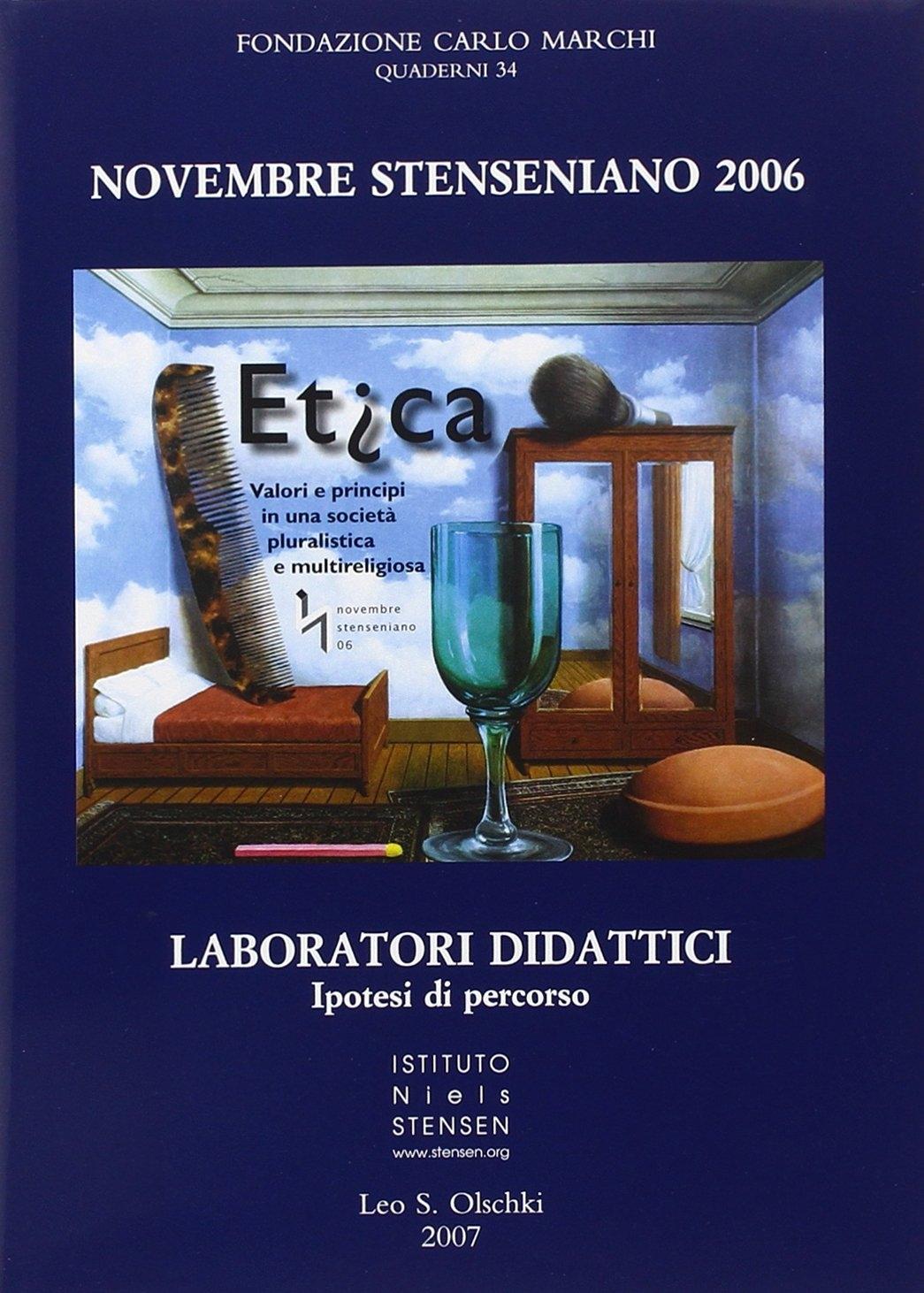 Novembre Stenseniano 2006. Etica. Valori e principi in una società pluralistica e multireligiosa. Laboratori didattici, ipotesi di percorso.