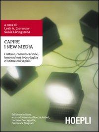 Capire i New Media. Culture, comunicazione, innovazione tecnologica e istituzioni sociali.