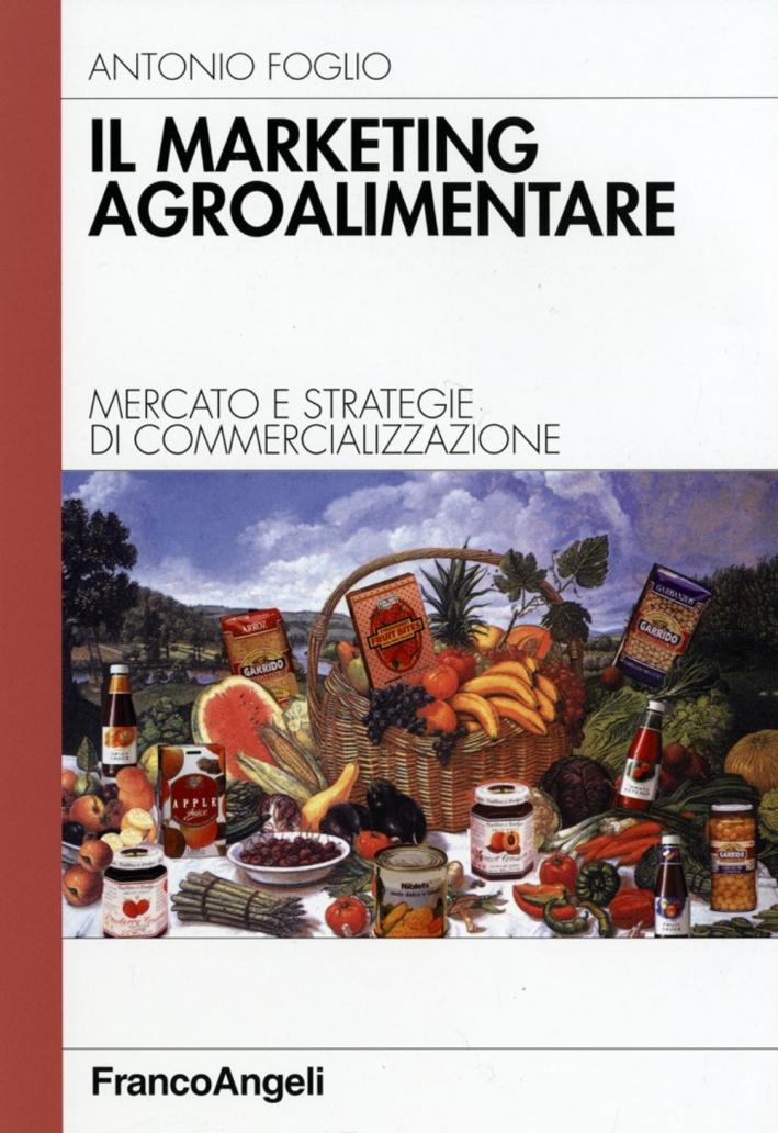 Il marketing agroalimentare. Mercato e strategie di commercializzazione.