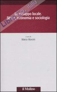 Lo sviluppo locale. Storia, economia e sociologia