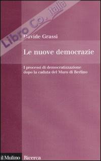 Le nuove democrazie. I processi di democratizzazione dopo la caduta del Muro di Berlino.