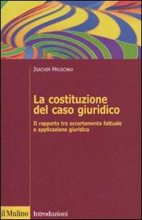 La Costituzione del Caso Giuridico. Il Rapporto tra Accertamento Fattuale e Applicazione Giuridica.