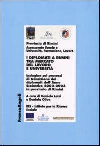 I diplomati a Rimini tra mercato del lavoro e università. Indagine sui processi di transizione dei diplomati dell'Anno Scolastico 2002-2003 in provincia di Rimini.