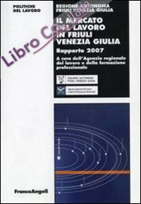 Il mercato del lavoro in Friuli Venezia Giulia. Rapporto 2007.