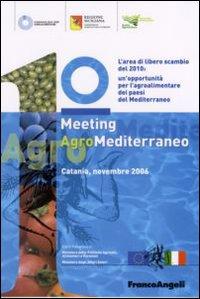 Primo meeting agromediterraneo. L'area di libero scambio del 2010: un'opportunità del Mediterraneo (Catania, novembre 2006)