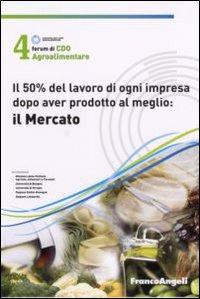 Quarto Forum di Cdo agroalimentare 2007. Il 50% del lavoro di ogni impresa dopo aver prodotto al meglio : il mercato (Rimini, 26-27 gennaio 2007).