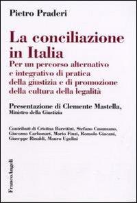 La conciliazione in Italia. Per un percorso alternativo e integrativo di pratica della giustizia e di promozione della cultura della legalità