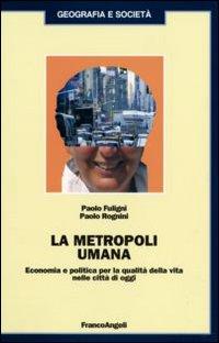 La metropoli umana. Economia e politica per la qualità della vita nelle città di oggi.