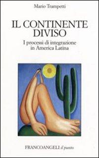 Il continente diviso. I processi d'integrazione in America Latina.