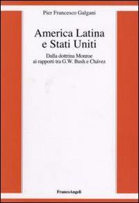 America Latina e Stati Uniti. Dalla dottrina Monroe ai rapporti tra G. W. Bush e Chavez