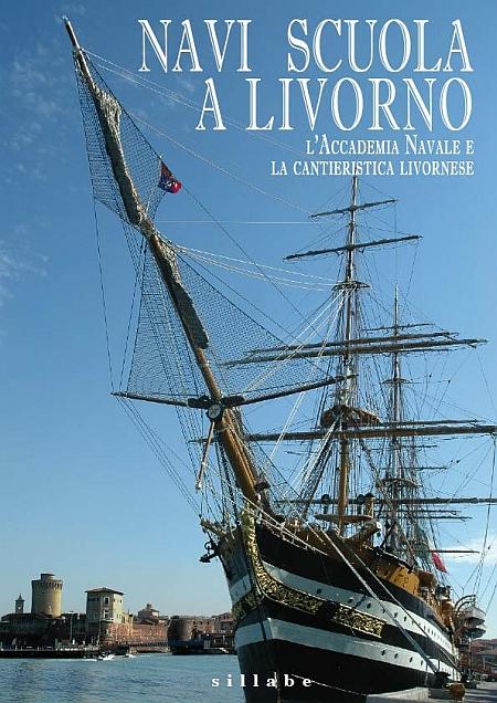 Navi scuola a Livorno. L'Accademia Navale e la cantieristica livornese