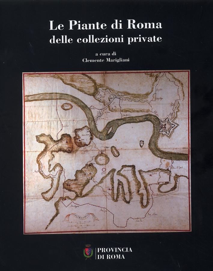 Le Piante di Roma delle collezioni private dal XV al XX secolo.