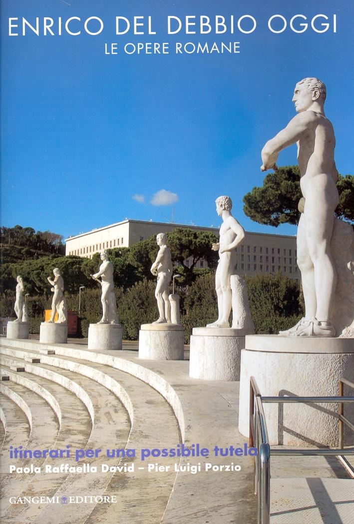 Enrico del Debbio oggi. Le opere romane. Itinerari per una possibile tutela