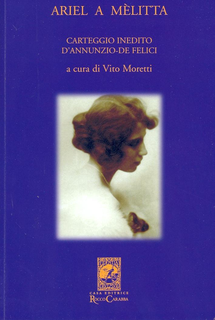 Ariel a Melitta. Carteggio Inedito d'Annunzio - De Felici