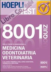 Hoepli test. 8001 quiz svolti e commentati. Per le prove di ammissione a medicina, odontoiatria, veterinaria
