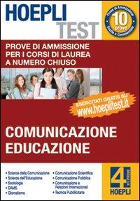 Hoepli test. Prove di ammissione per i corsi di laurea a numero chiuso. Vol. 4: Comunicazione, educazione