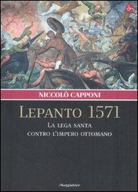 Lepanto 1571. La Lega santa contro l'impero ottomano
