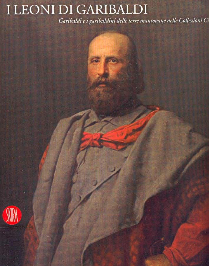 I Leoni di Garibaldi. Garibaldi e i garibaldini delle terre mantovane nelle Collezioni Civiche