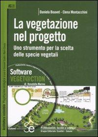 La vegetazione nel progetto. Uno strumento per la scelta delle specie vegetali. Ediz. illustrata. Con CD-ROM