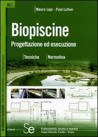 Biopiscine. Progettazione ed esecuzione. Tecniche, normativa. Ediz. illustrata