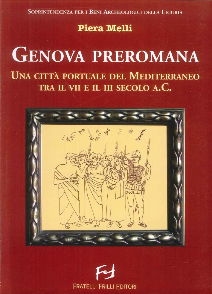 Genova preromana. Città portuale del Mediterraneo tra il VII e il III secolo a.C