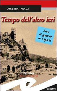 Tempo dell'altro ieri. Anni di guerra in Liguria.