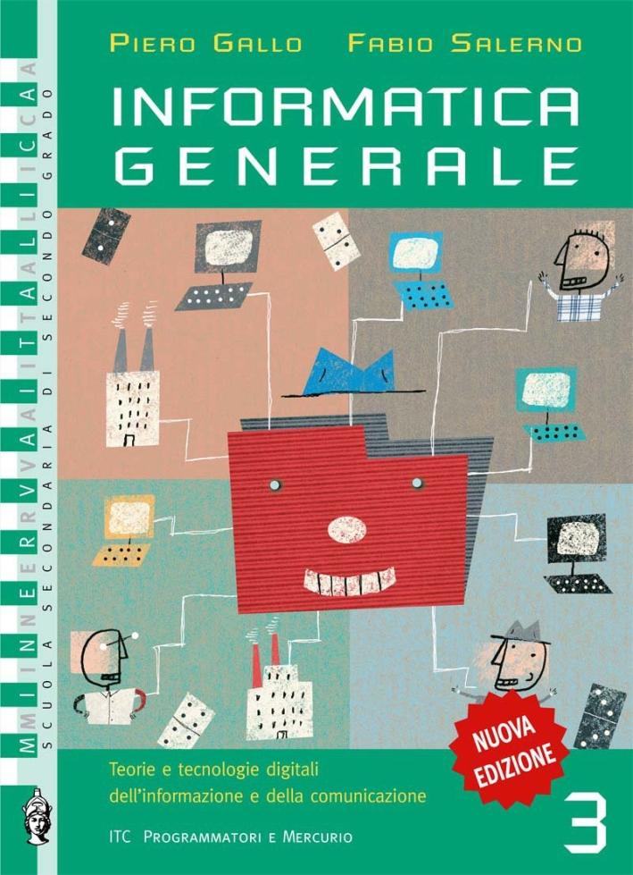 Informatica generale. Per le Scuole superiori. Vol. 3