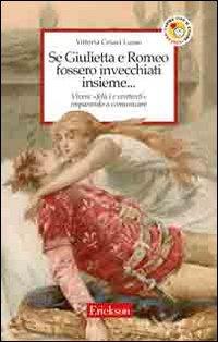 Se Giulietta e Romeo fossero invecchiati insieme. Vivere felici e contenti imparando a comunicare