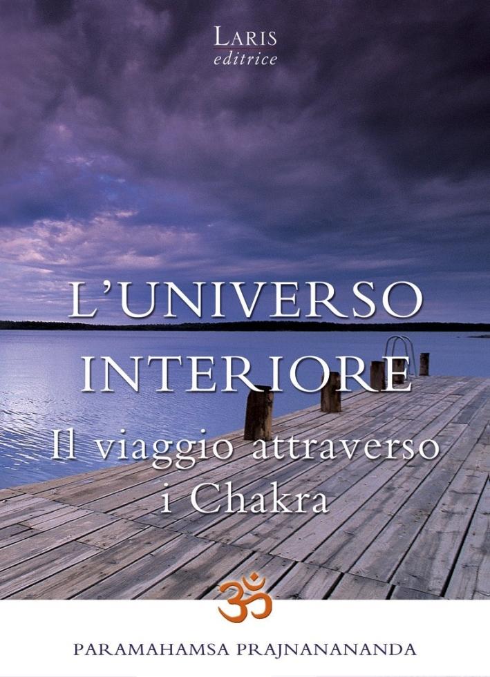 L'universo interiore. Il viaggio attraverso i Chakra