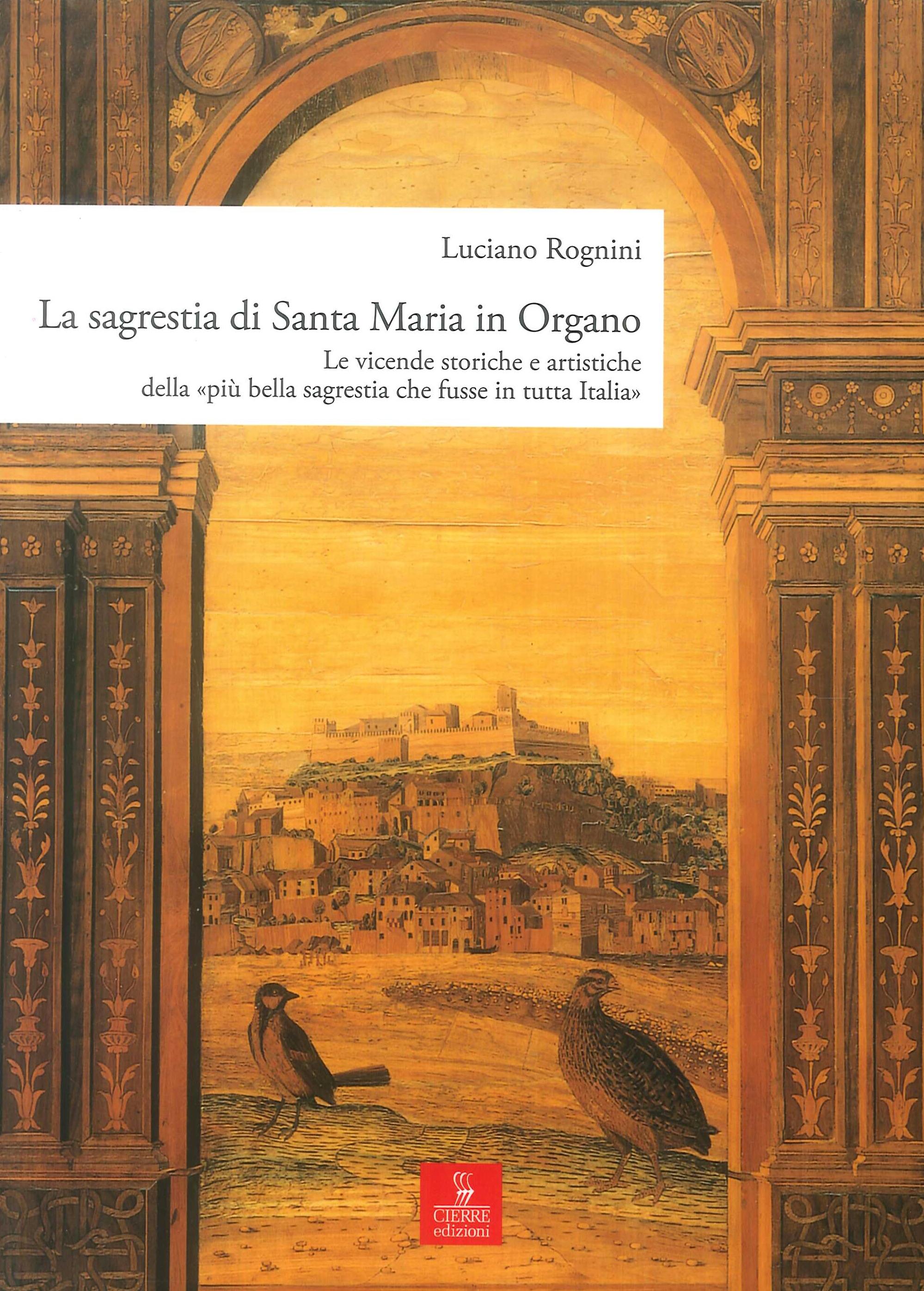La sagrestia si Santa Maria in Organo. Le vicende storiche e artistiche della