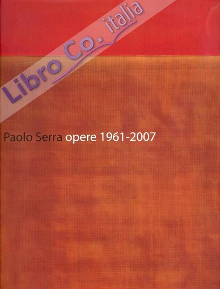 Paolo Serra. Opere 1961-2007. [Edizione italiana, inglese e tedesca]